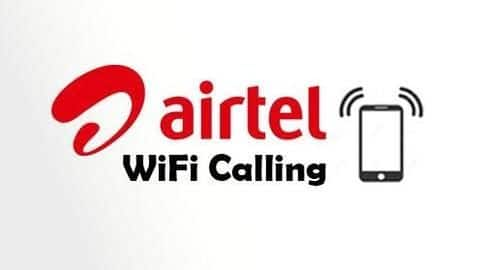 Airtel Wi-Fi Calling now available for these smartphones
