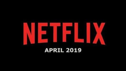 Here's what's coming to Netflix in April 2019